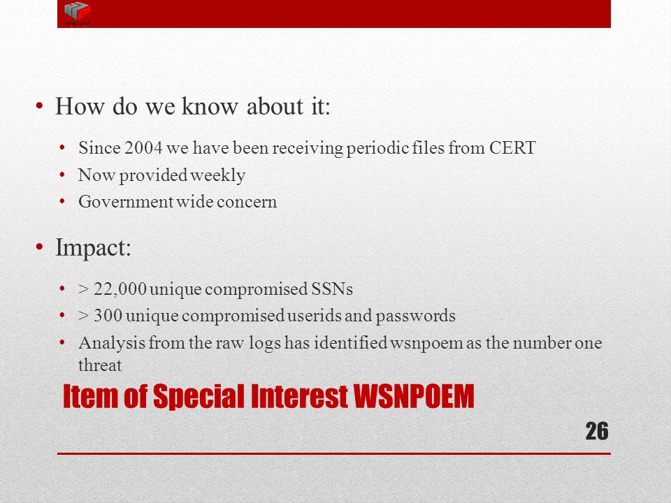 Item of Special Interest WSNPOEM How do we know about it: Since 2004 we have been receiving periodic files from CERT Now provided weekly Government wi