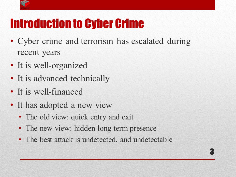 Introduction to Cyber Crime Cyber crime and terrorism has escalated during recent years It is well-organized It is advanced technically It is well-fin