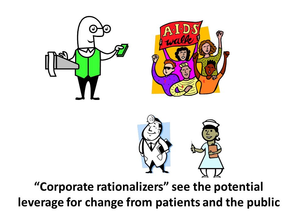 Corporate rationalizers see the potential leverage for change from patients and the public