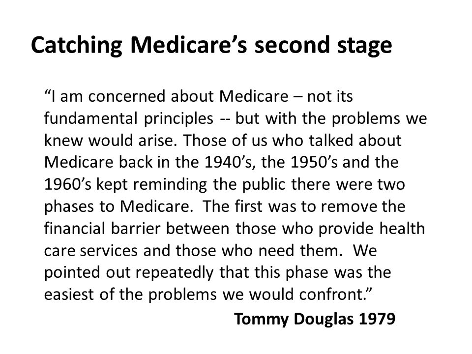 I am concerned about Medicare – not its fundamental principles -- but with the problems we knew would arise.