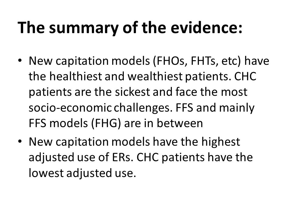The summary of the evidence: New capitation models (FHOs, FHTs, etc) have the healthiest and wealthiest patients.