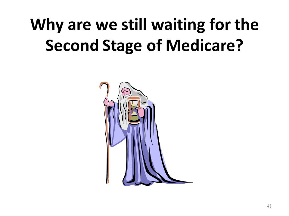 Why are we still waiting for the Second Stage of Medicare 41