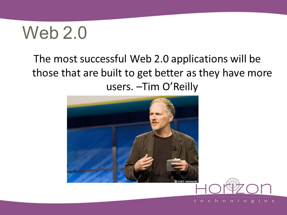 Web 2.0 The most successful Web 2.0 applications will be those that are built to get better as they have more users.