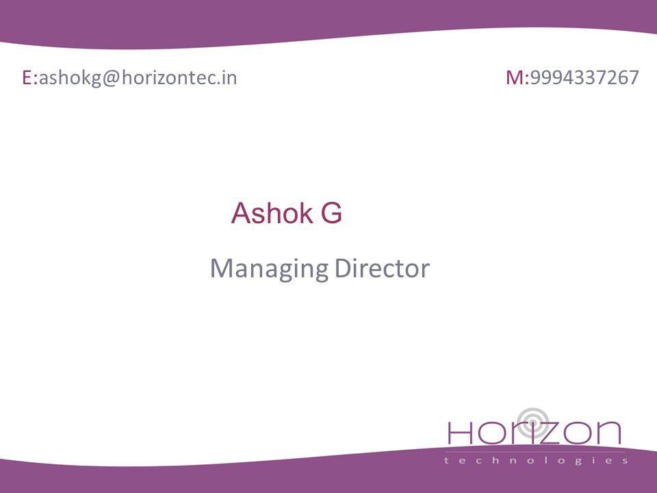 Ashok G Managing Director E:ashokg@horizontec.in M:9994337267