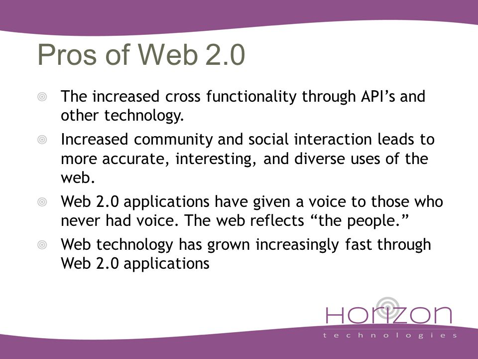 Pros of Web 2.0 The increased cross functionality through API's and other technology.
