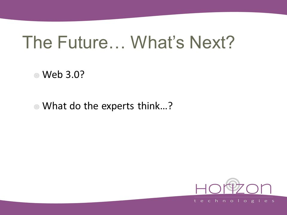 The Future… What's Next Web 3.0 What do the experts think…