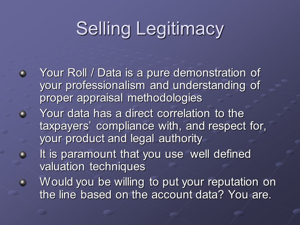 Selling Legitimacy Your Roll / Data is a pure demonstration of your professionalism and understanding of proper appraisal methodologies Your data has