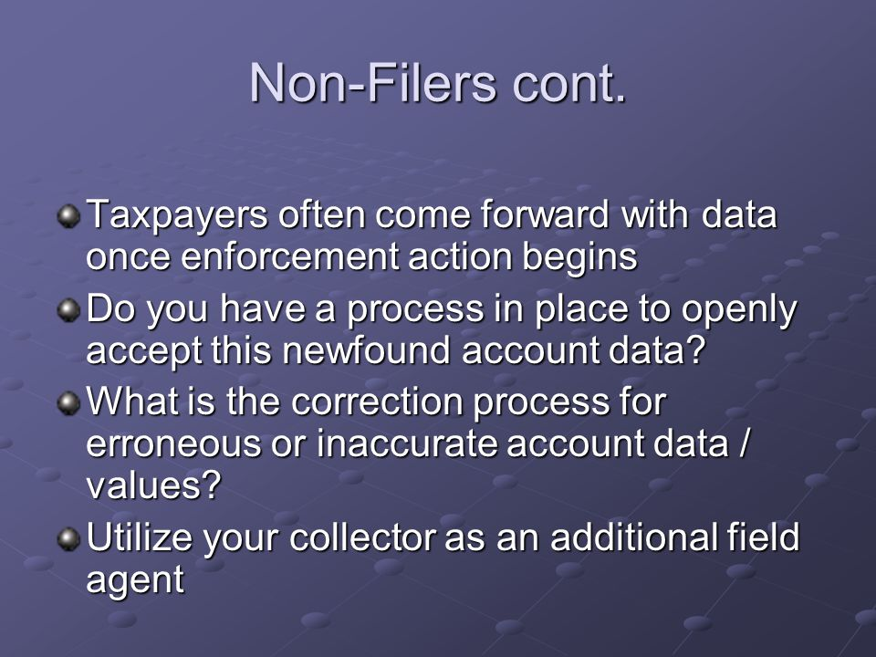 Taxpayers often come forward with data once enforcement action begins Do you have a process in place to openly accept this newfound account data? What