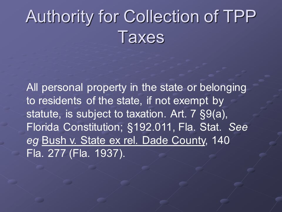 Authority for Collection of TPP Taxes All personal property in the state or belonging to residents of the state, if not exempt by statute, is subject