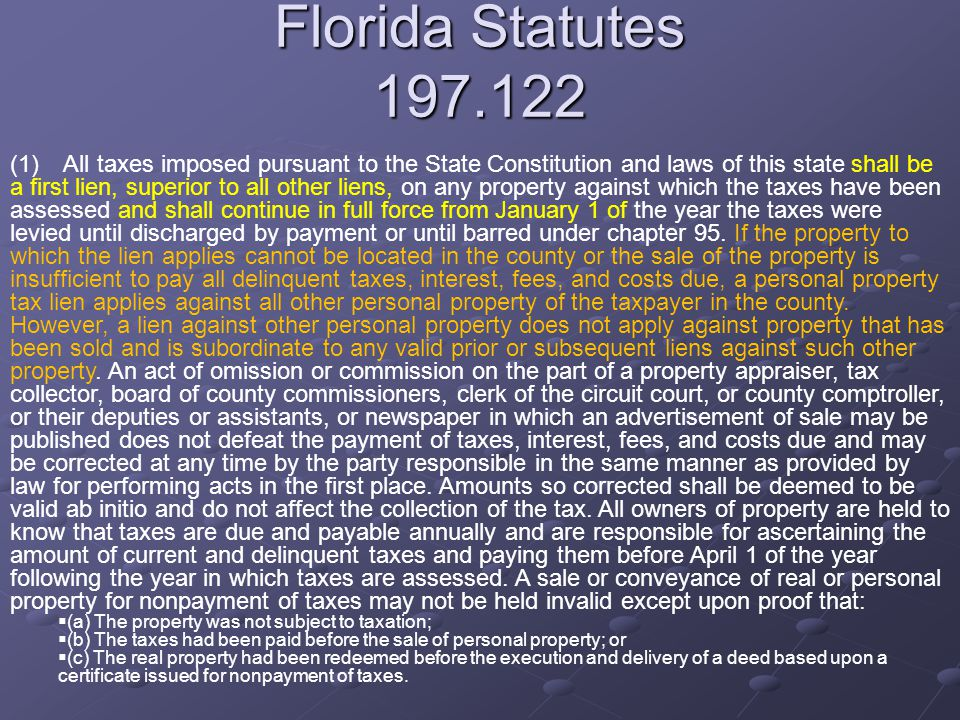 Florida Statutes 197.122 (1) All taxes imposed pursuant to the State Constitution and laws of this state shall be a first lien, superior to all other