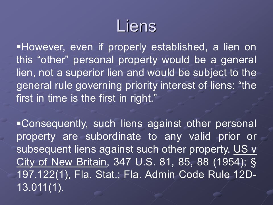 "Liens  However, even if properly established, a lien on this ""other"" personal property would be a general lien, not a superior lien and would be subj"