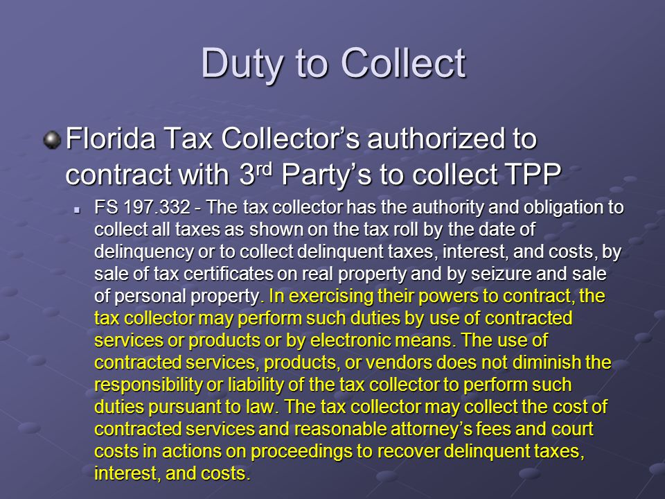 Duty to Collect Florida Tax Collector's authorized to contract with 3 rd Party's to collect TPP FS 197.332 - The tax collector has the authority and o