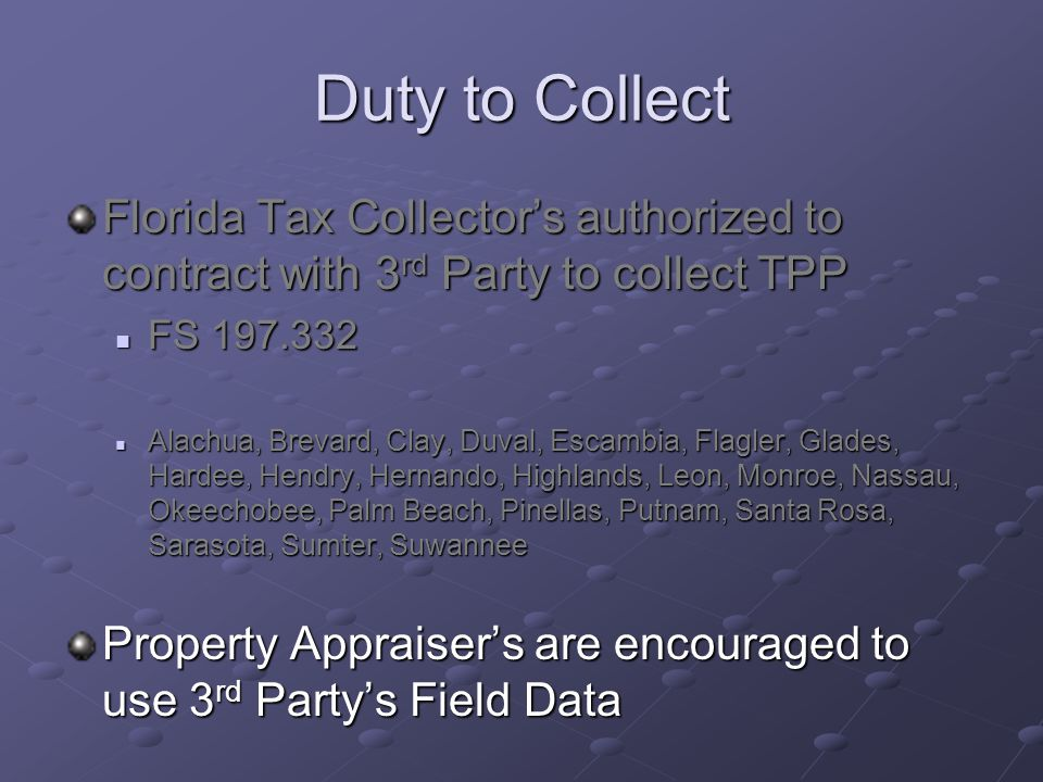 Duty to Collect Florida Tax Collector's authorized to contract with 3 rd Party to collect TPP FS 197.332 FS 197.332 Alachua, Brevard, Clay, Duval, Esc