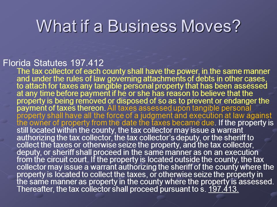 What if a Business Moves? Florida Statutes 197.412 The tax collector of each county shall have the power, in the same manner and under the rules of la