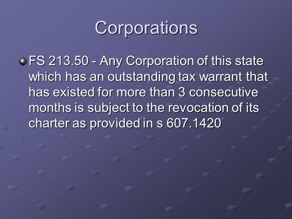 Corporations FS 213.50 - Any Corporation of this state which has an outstanding tax warrant that has existed for more than 3 consecutive months is sub