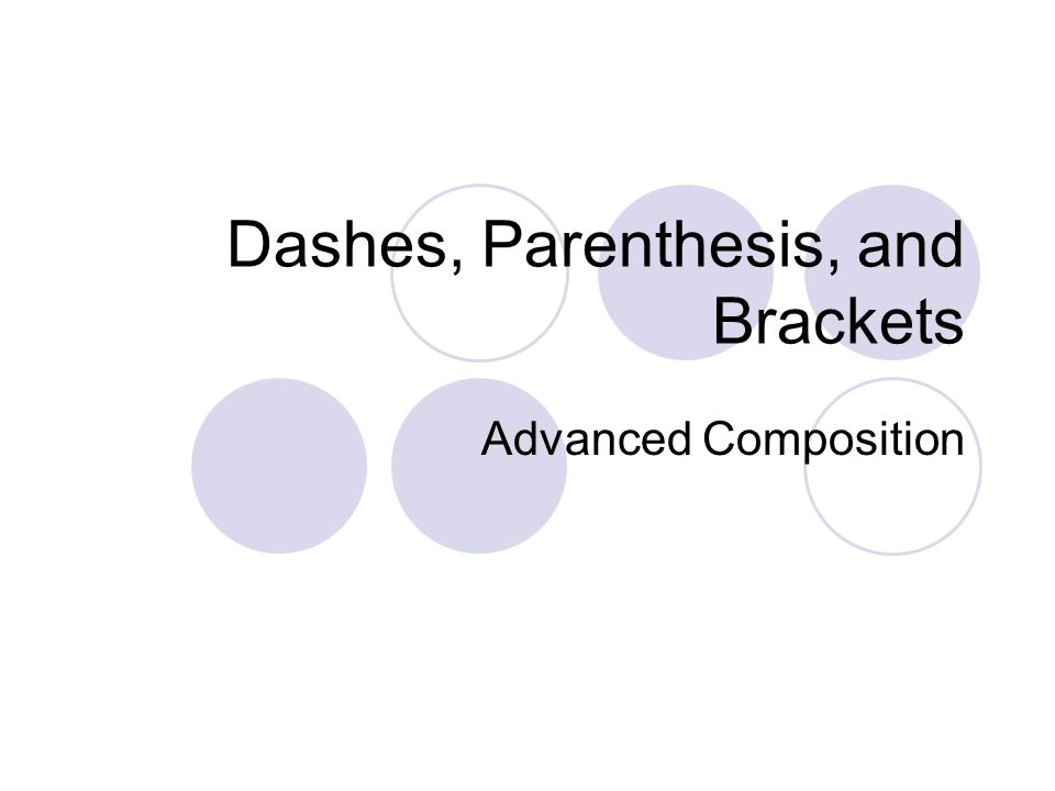 Dashes, Parenthesis, and Brackets Advanced Composition