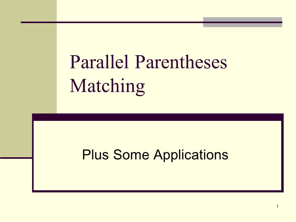 1 Parallel Parentheses Matching Plus Some Applications