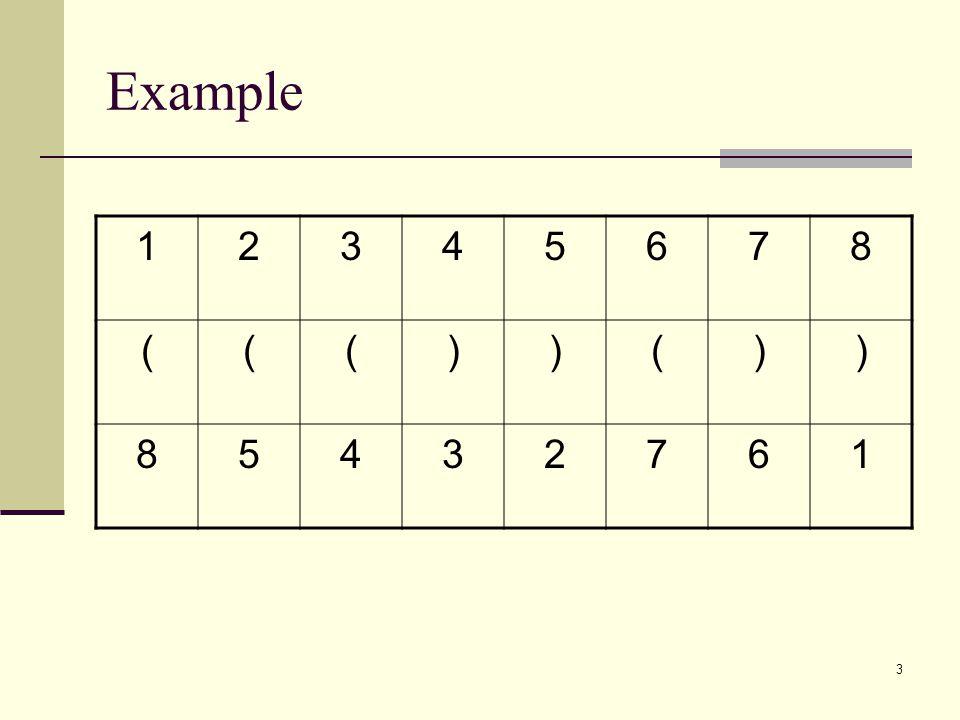 3 Example 12345678 ((())()) 85432761