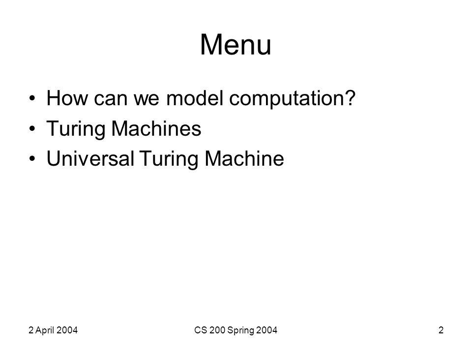 2 April 2004CS 200 Spring 20042 Menu How can we model computation.
