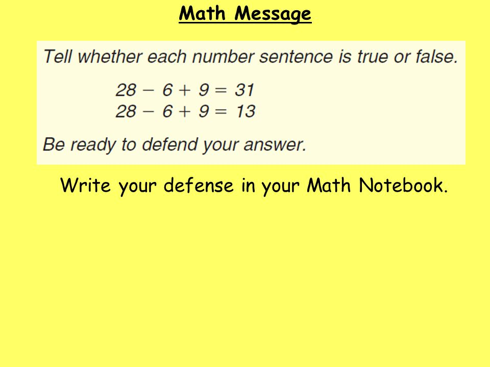 Math Message Write your defense in your Math Notebook.
