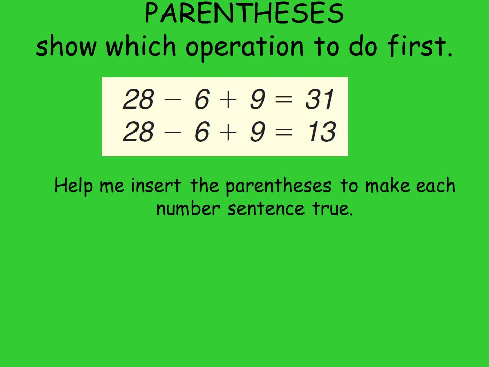 Working through Number Sentences with Parentheses Rewrite each sentence below the original one with the term in the parentheses simplified.