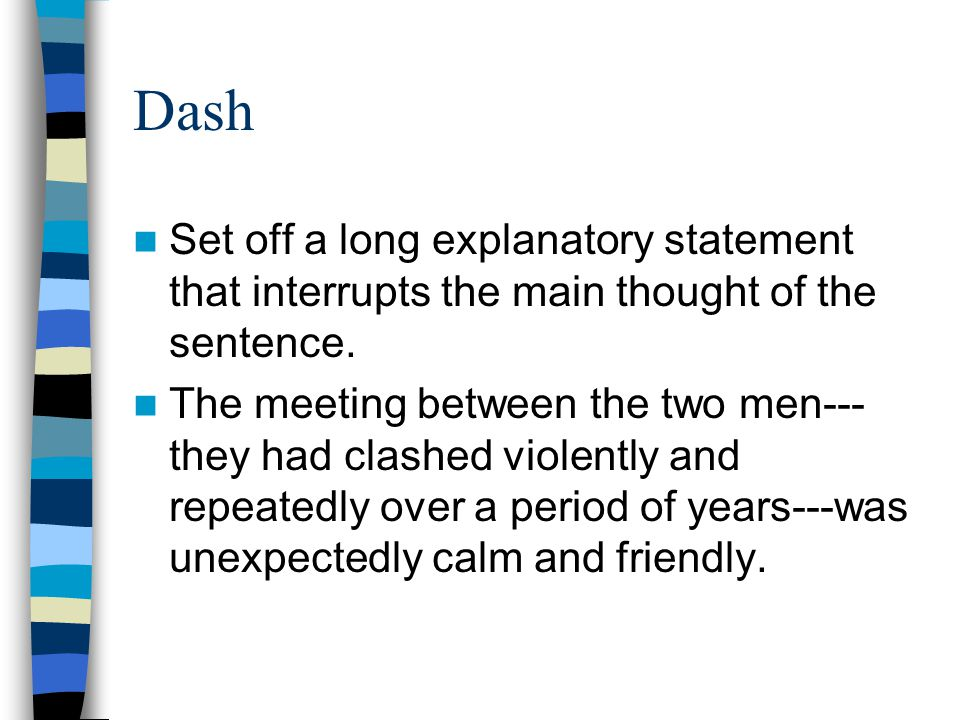 Dash Set off a long explanatory statement that interrupts the main thought of the sentence.