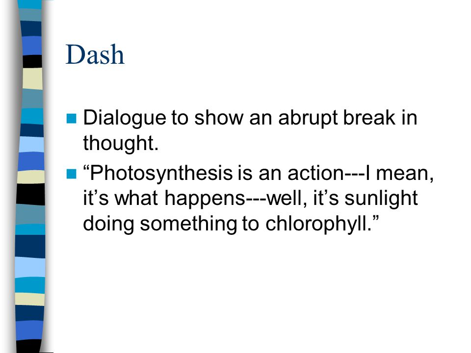 Dash Dialogue to show an abrupt break in thought.