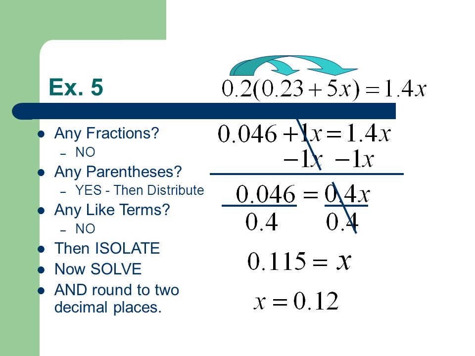 Ex. 5 Any Fractions. – NO Any Parentheses. – YES - Then Distribute Any Like Terms.