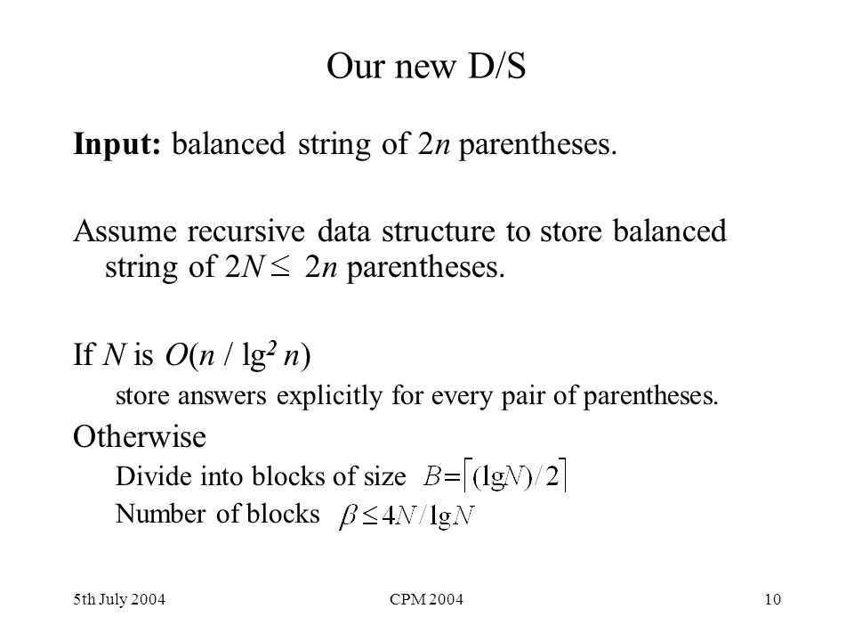 5th July 2004CPM 200410 Our new D/S Input: balanced string of 2n parentheses.
