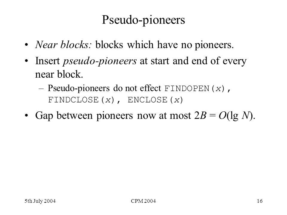 5th July 2004CPM 200416 Pseudo-pioneers Near blocks: blocks which have no pioneers. Insert pseudo-pioneers at start and end of every near block. –Pseu