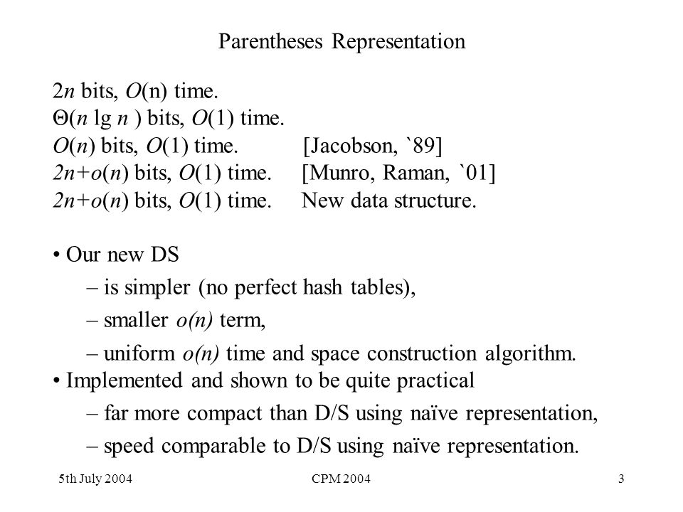 5th July 2004CPM 20043 Parentheses Representation 2n bits, O(n) time.