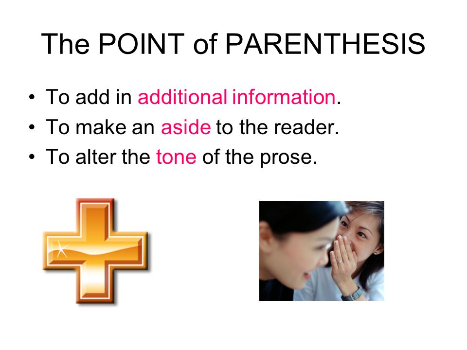 The POINT of PARENTHESIS To add in additional information.