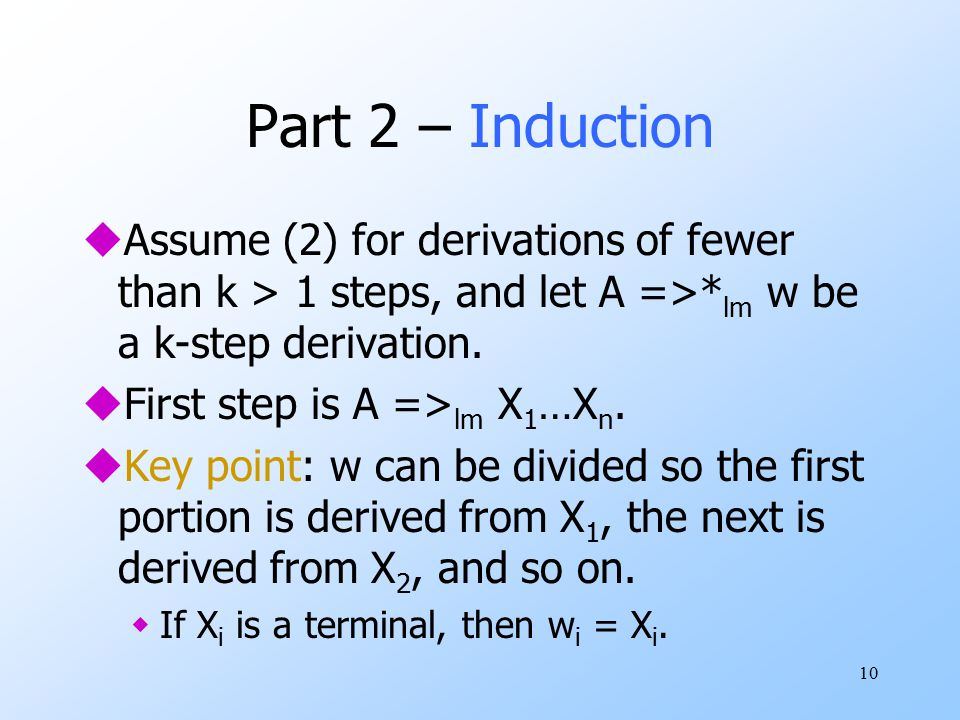 10 Part 2 – Induction uAssume (2) for derivations of fewer than k > 1 steps, and let A =>* lm w be a k-step derivation.