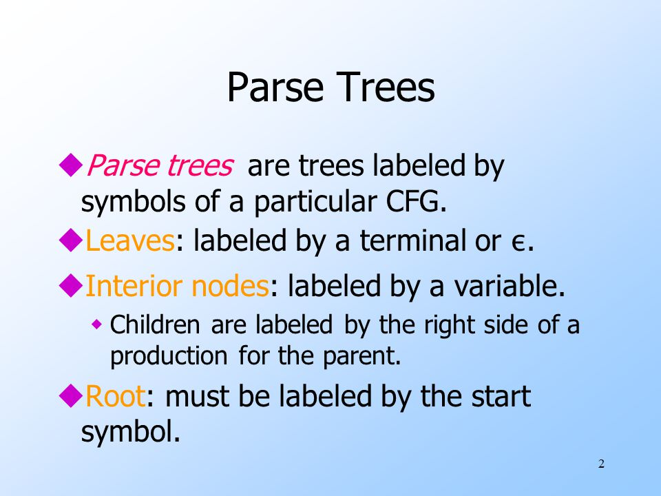 2 Parse Trees uParse trees are trees labeled by symbols of a particular CFG.