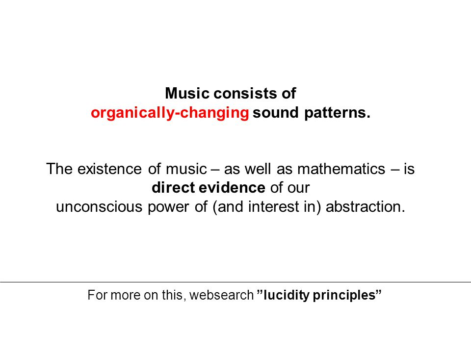 For more on this, websearch lucidity principles Music consists of organically-changing sound patterns.