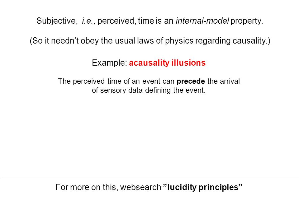 Example: acausality illusions The perceived time of an event can precede the arrival of sensory data defining the event.
