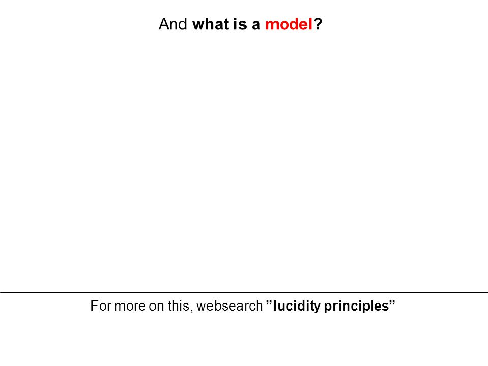 And what is a model For more on this, websearch lucidity principles