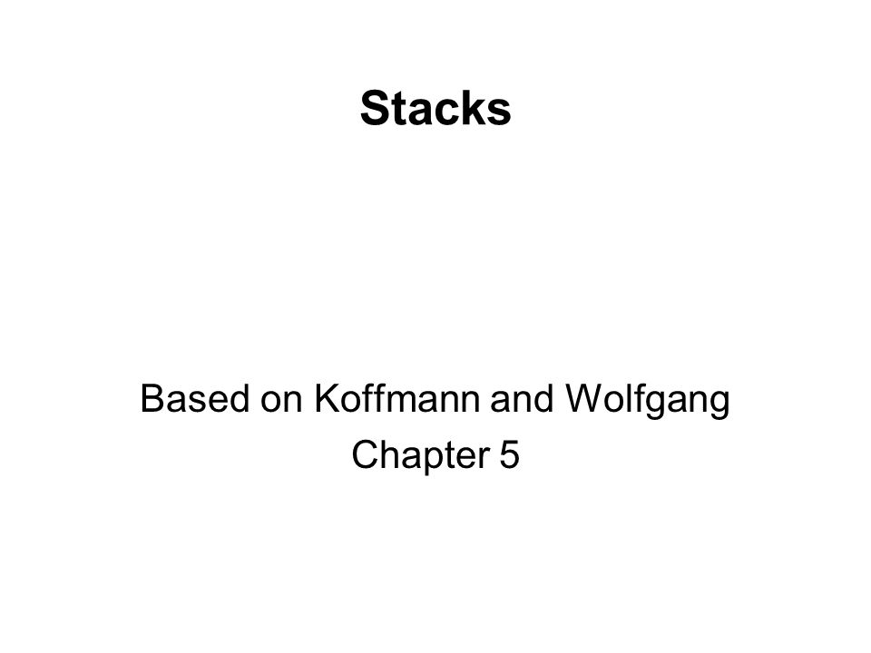 Stacks Based on Koffmann and Wolfgang Chapter 5