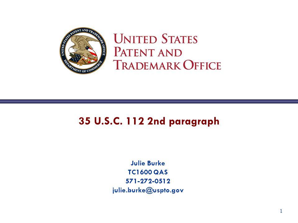 1 35 U.S.C. 112 2nd paragraph Julie Burke TC1600 QAS 571-272-0512 julie.burke@uspto.gov