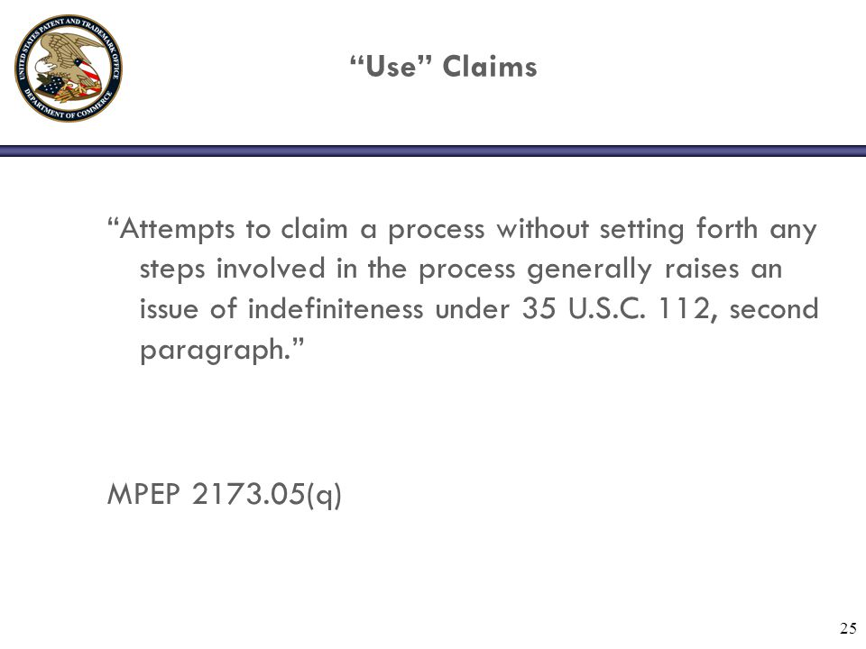 "25 ""Use"" Claims ""Attempts to claim a process without setting forth any steps involved in the process generally raises an issue of indefiniteness under"