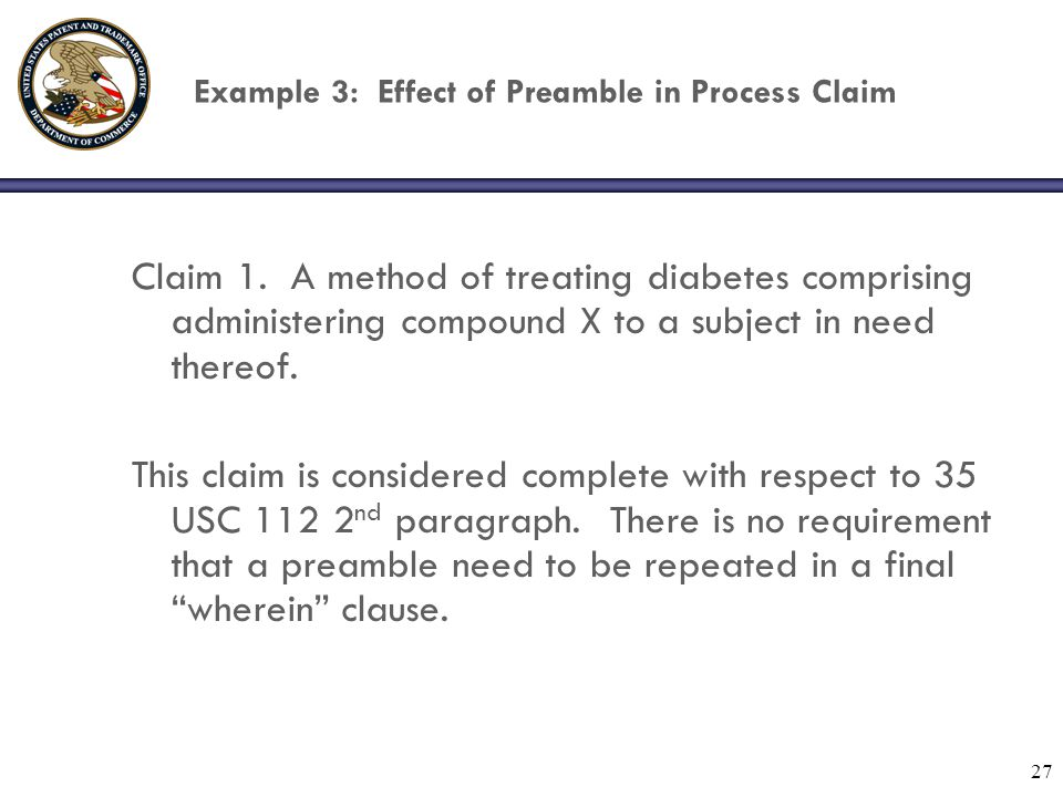 27 Example 3: Effect of Preamble in Process Claim Claim 1. A method of treating diabetes comprising administering compound X to a subject in need ther