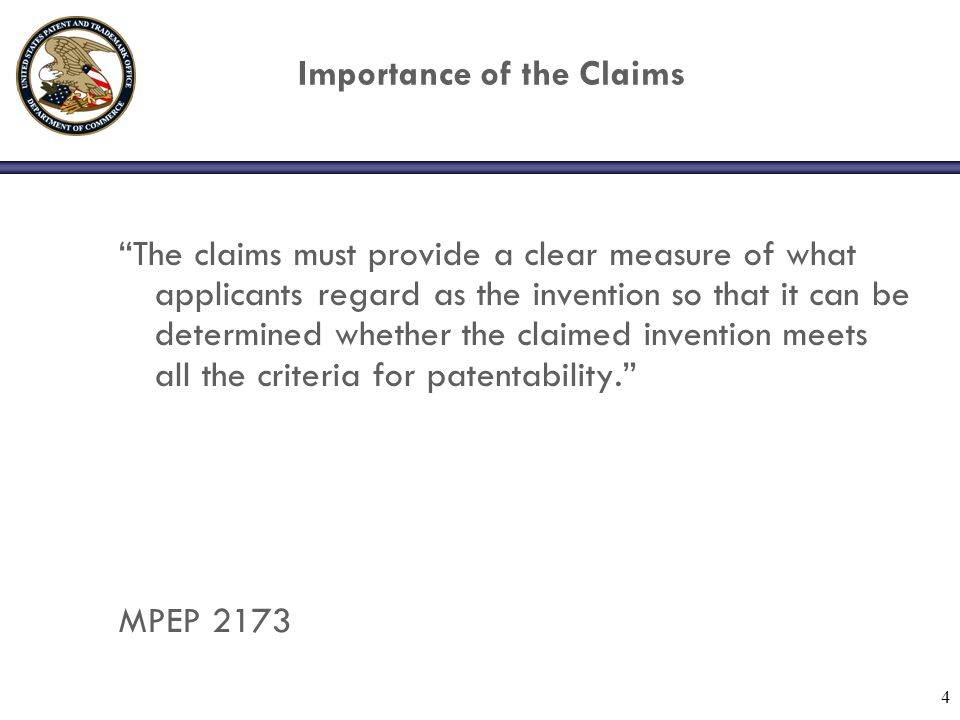 "4 Importance of the Claims ""The claims must provide a clear measure of what applicants regard as the invention so that it can be determined whether th"