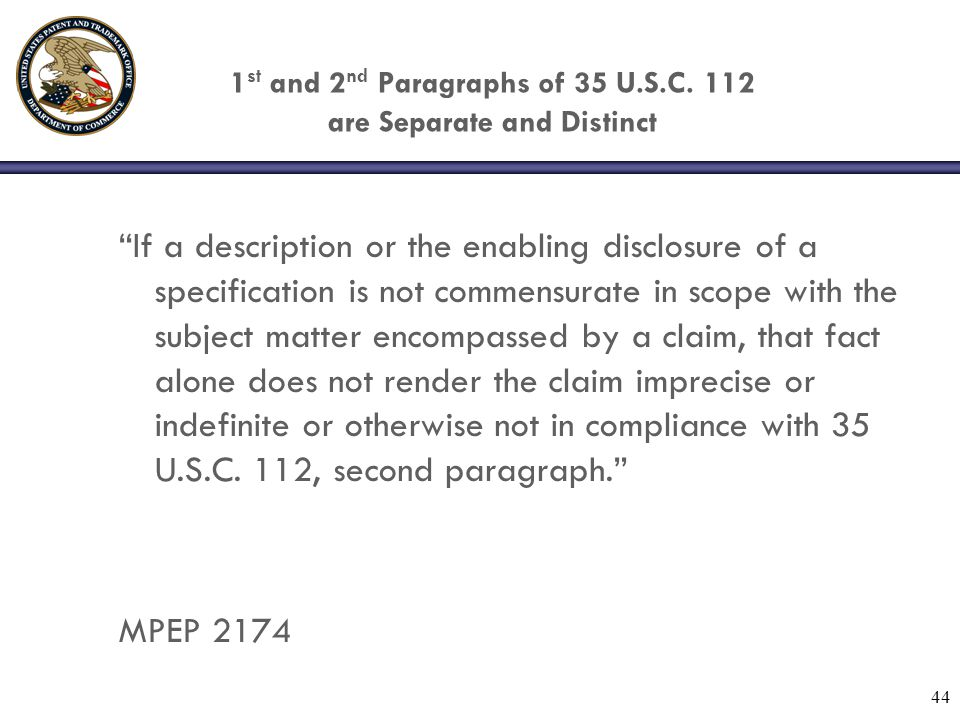 "44 1 st and 2 nd Paragraphs of 35 U.S.C. 112 are Separate and Distinct ""If a description or the enabling disclosure of a specification is not commensu"