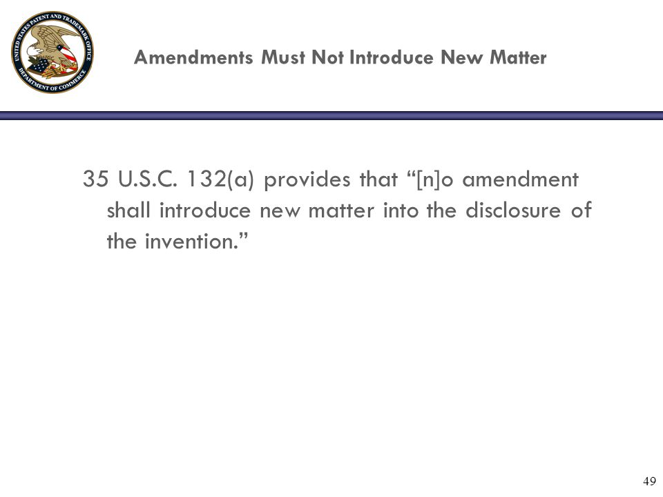 "49 Amendments Must Not Introduce New Matter 35 U.S.C. 132(a) provides that ""[n]o amendment shall introduce new matter into the disclosure of the inven"