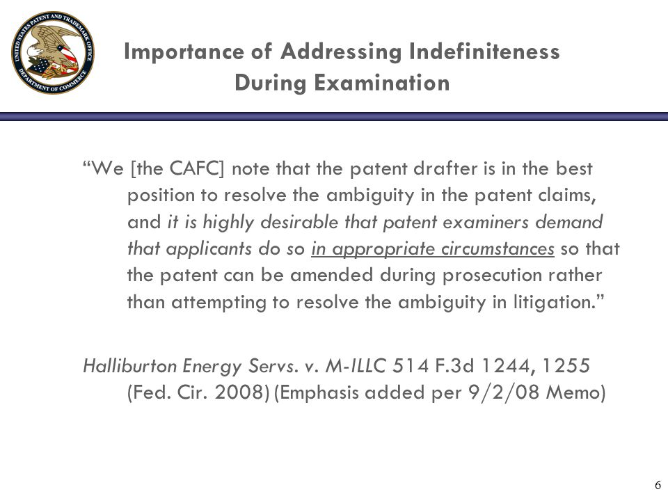 "6 Importance of Addressing Indefiniteness During Examination ""We [the CAFC] note that the patent drafter is in the best position to resolve the ambigu"