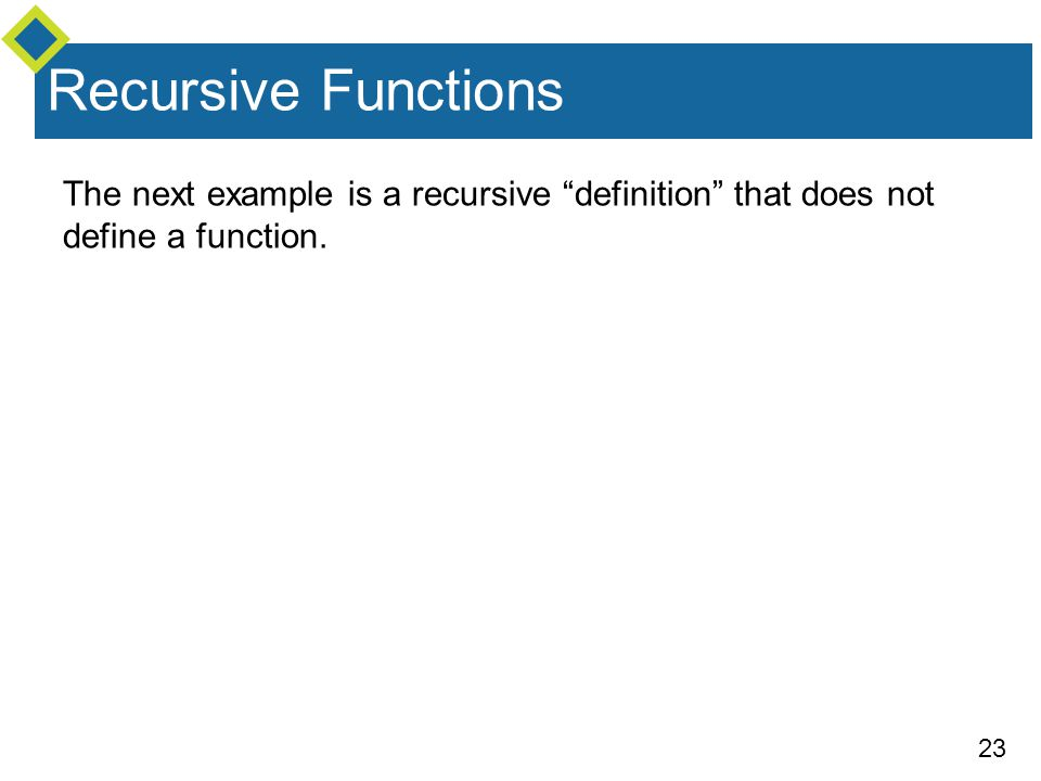 23 The next example is a recursive definition that does not define a function.