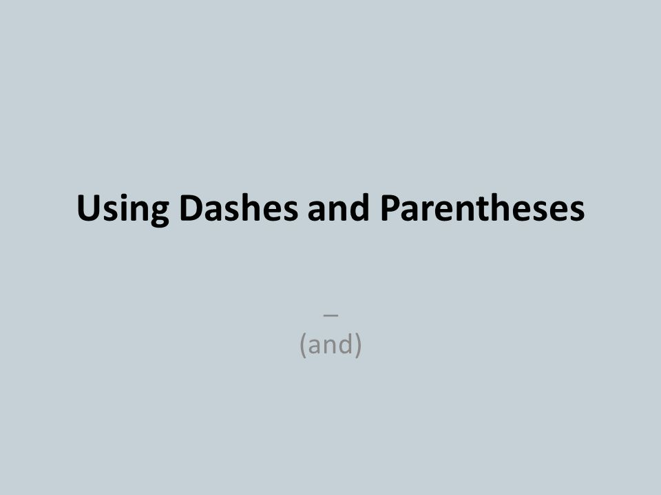 Using Dashes and Parentheses _ (and)