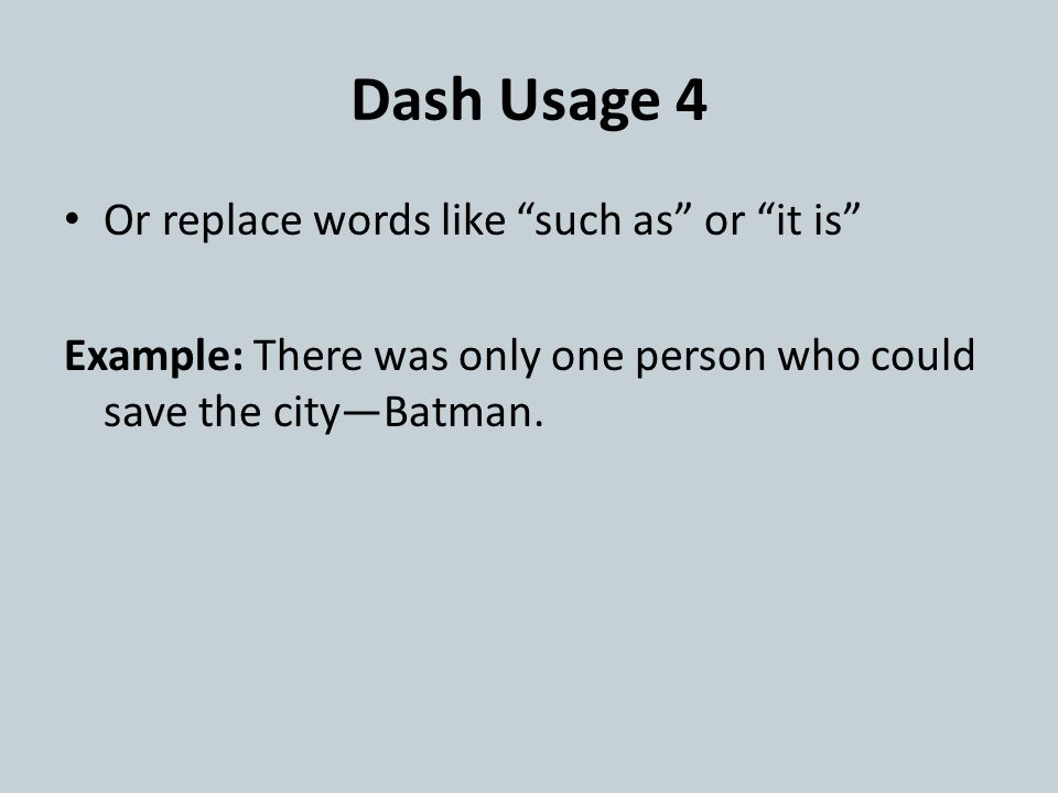 """Dash Usage 4 Or replace words like """"such as"""" or """"it is"""" Example: There was only one person who could save the city—Batman."""