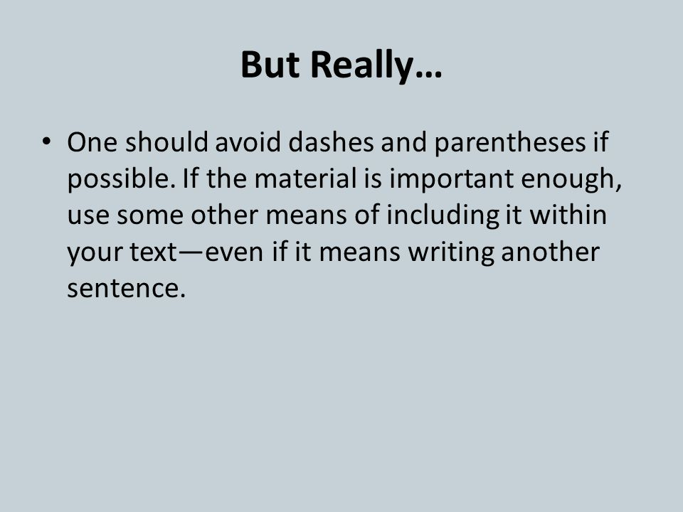 But Really… One should avoid dashes and parentheses if possible.