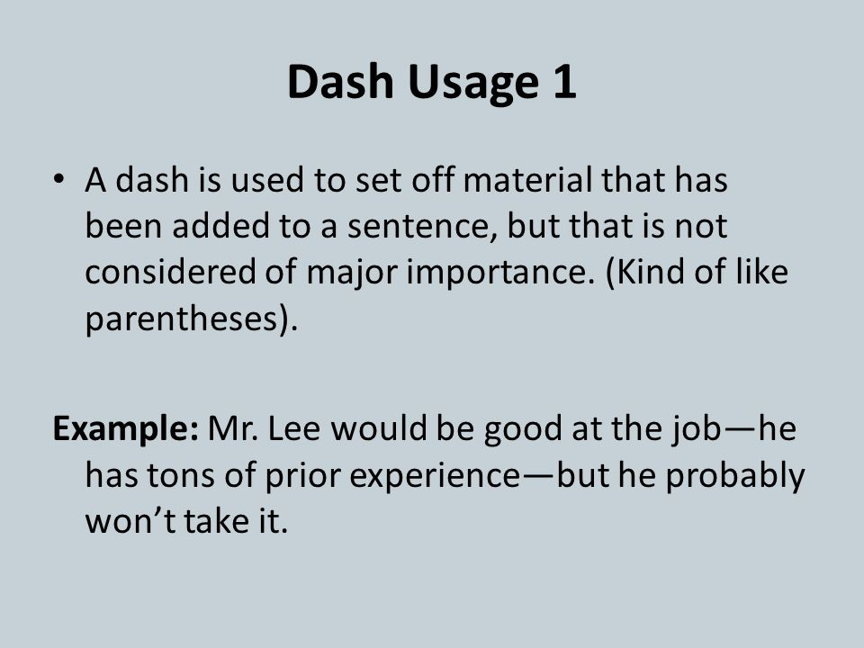 Dash Usage 1 A dash is used to set off material that has been added to a sentence, but that is not considered of major importance.